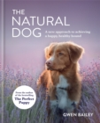 The Natural Dog : A New Approach to Achieving a Happy, Healthy Hound - Book