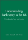 Understanding Bankruptcy in the US : A Handbook of Law and Practice - Book