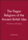 The Pagan Religions of the Ancient British Isles : Their Nature and Legacy - Book