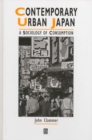Contemporary Urban Japan : A Sociology of Consumption - Book