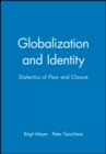 Globalization and Identity : Dialectics of Flow and Closure - Book