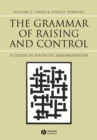The Grammar of Raising and Control : A Course in Syntactic Argumentation - Book