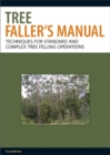 Tree Faller's Manual : Techniques for Standard and Complex Tree Felling Operations - Book