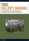 Tree Faller's Manual : Techniques for Standard and Complex Tree-Felling Operations - eBook