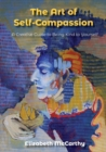 The Art of Self-Compassion : A Creative Guide to Being Kind to Yourself - Book