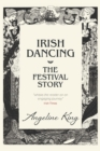 Irish Dancing : The Festival Story - Book