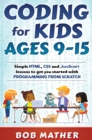 Coding for Kids Ages 9-15 : Simple HTML, CSS and JavaScript lessons to get you started with Programming from Scratch - Book