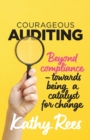 Courageous Auditing : Beyond compliance - towards being a catalyst for change - Book