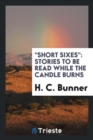 Short Sixes : Stories to Be Read While the Candle Burns - Book
