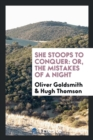 She Stoops to Conquer : Or, the Mistakes of a Night - Book