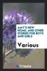 Amy's New Home, and Other Stories for Boys and Girls - Book