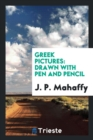 Greek Pictures : Drawn with Pen and Pencil - Book
