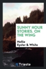 Sunny Hour Stories. on the Wing - Book