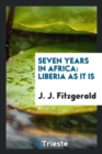 Seven Years in Africa : Liberia as It Is - Book
