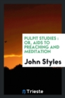 Pulpit Studies : Or, AIDS to Preaching and Meditation - Book