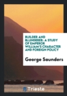 Builder and Blunderer : A Study of Emperor William's Character and Foreign Policy - Book