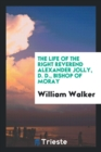 The Life of the Right Reverend Alexander Jolly, D. D., Bishop of Moray - Book