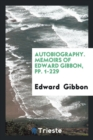 Autobiography. Memoirs of Edward Gibbon, Pp. 1-229 - Book