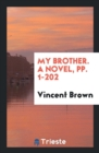 My Brother. a Novel, Pp. 1-202 - Book