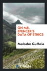 On Mr. Spencer's Data of Ethics - Book