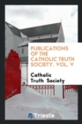 Publications of the Catholic Truth Society. Vol. V - Book
