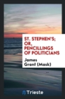 St. Stephen's; Or, Pencillings of Politicians - Book