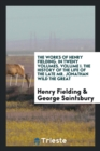 The Works of Henry Fielding. in Tweny Volumes. Volume I. the History of the Life of the Late Mr. Jonathan Wild the Great - Book