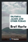 Truthful James and Other Poems - Book