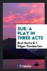 Sue : A Play in Three Acts - Book