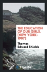 The Education of Our Girls. [new York-1907] - Book