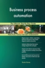 Business Process Automation : The Ultimate Step-By-Step Guide - Book