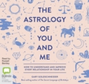 The Astrology of You and Me : How to Understand and Improve Every Relationship in Your Life - Book