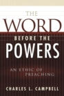 The Word before the Powers : An Ethic of Preaching - Book