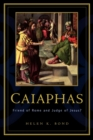 Caiaphas : Friend of Rome and Judge of Jesus? - Book