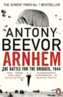 Arnhem : The Battle for the Bridges, 1944: The Sunday Times No 1 Bestseller - Book