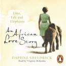 An African Love Story : Love, Life and Elephants - eAudiobook