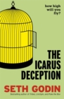 The Icarus Deception : How High Will You Fly? - Book