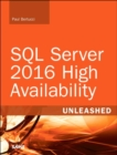 SQL Server 2016 High Availability Unleashed (includes Content Update Program) - Book