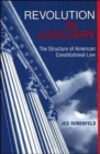 Revolution by Judiciary : The Structure of American Constitutional Law - Book
