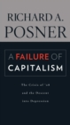 A Failure of Capitalism : The Crisis of '08 and the Descent into Depression - Book