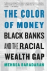 The Color of Money : Black Banks and the Racial Wealth Gap - Book