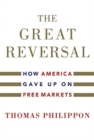 The Great Reversal : How America Gave Up on Free Markets - Book