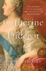 Catherine & Diderot : The Empress, the Philosopher, and the Fate of the Enlightenment - eBook