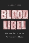 Blood Libel : On the Trail of an Antisemitic Myth - Book