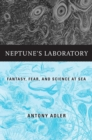 Neptune's Laboratory : Fantasy, Fear, and Science at Sea - eBook