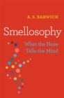 Smellosophy : What the Nose Tells the Mind - eBook