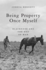Being Property Once Myself : Blackness and the End of Man - eBook