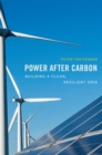 Power after Carbon : Building a Clean, Resilient Grid - eBook