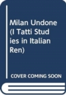 Milan Undone : Contested Sovereignties in the Italian Wars - Book