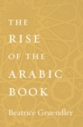The Rise of the Arabic Book - eBook